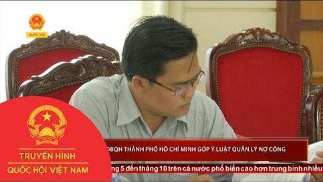 Thời sự - Đoàn Đại biểu Quốc hội Thành phố Hồ Chí Minh góp ý Luật quản lý nợ công