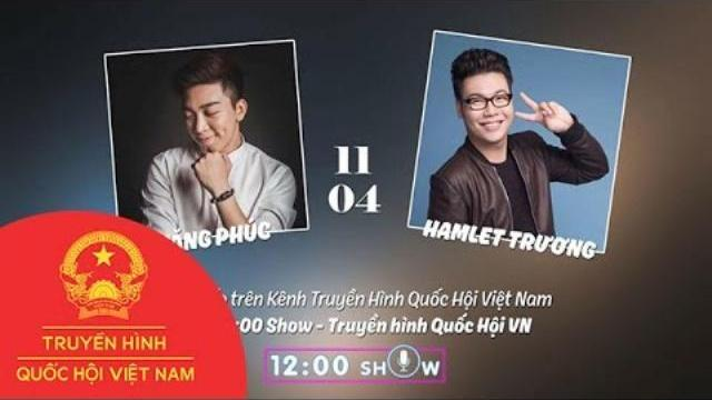 12h Show - Hamlet Trương & Tăng Phúc: Bên Em Là Biển Rộng
