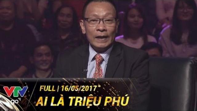 AI LÀ TRIỆU PHÚ SỐ ĐẶC BIỆT | FULL | 16/05/2017 | VTV GO