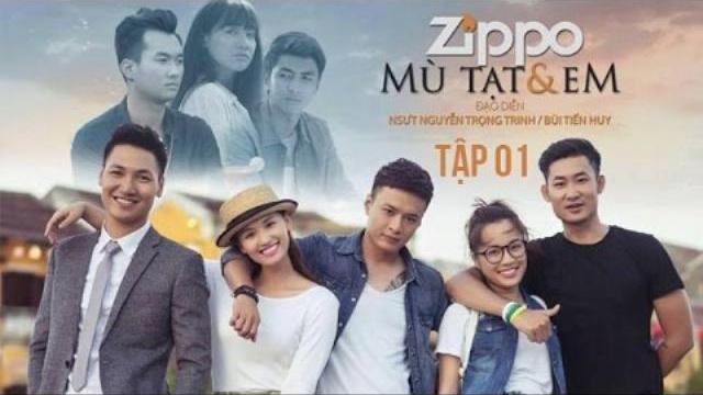 ZIPPO, MÙ TẠT VÀ EM TẬP 1 | PHIM HAY 2017 | VTV GO