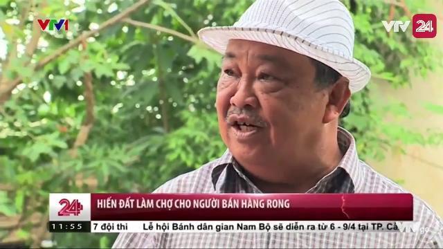 NGƯỜI HIẾN ĐẤT LÀM CHỢ CHO NGƯỜI BÁN HÀNG RONG - Tin Tức VTV24