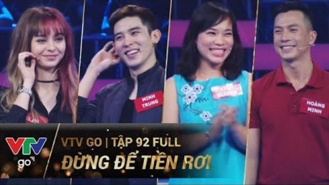 ĐỪNG ĐỂ TIỀN RƠI TẬP 92 | MLEE, MINH TRUNG, VIỆT HƯƠNG, HOÀNG MINH | VTV Go