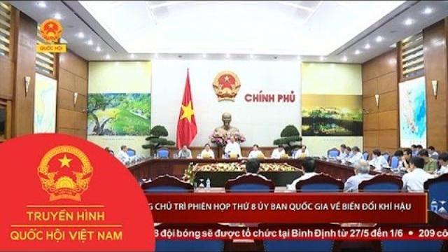 Thủ tướng chủ trì Phiên họp thứ 8 Ủy ban Quốc gia về biến đổi khí hậu | Thời Sự | THQHVN