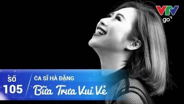 BỮA TRƯA VUI VẺ SỐ 105 | CA SĨ HÀ ĐẶNG | 03/05/2017 | VTV GO
