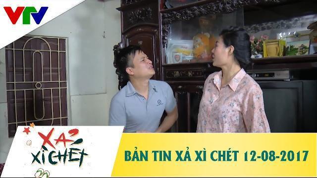Bản tin Xả Xì Chét ngày 12/08/2017 - Phim hài 2017