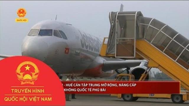 TTH cần tập trung mở rộng, nâng cấp cảng hàng không QT Phú Bài | Thời Sự | THQHVN