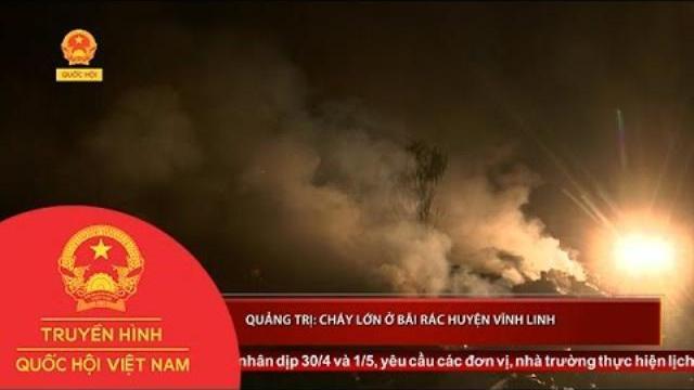 Thời sự - Quảng Trị: Cháy lớn ở bãi rác huyện Vĩnh Linh