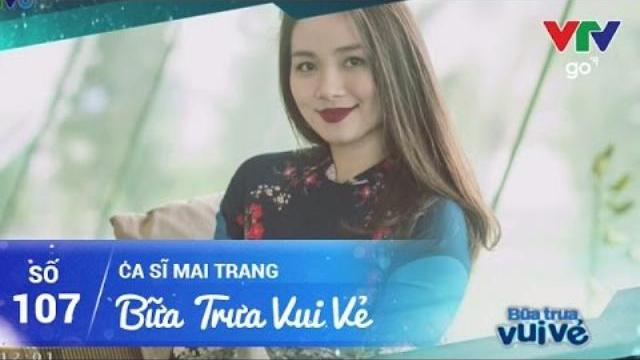 BỮA TRƯA VUI VẺ SỐ 107 | CA SĨ MAI TRANG | 05/05/2017 | VTV GO