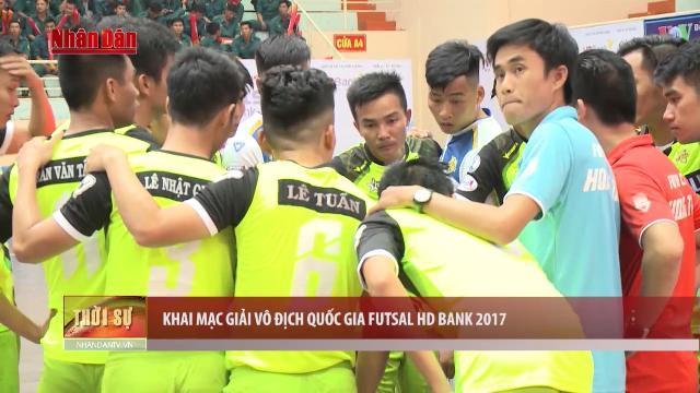 Tin Tức 24h: Khai mạc Giải Vô địch quốc gia Futsal HD Bank 2017