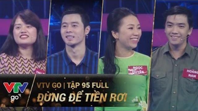 ĐỪNG ĐỂ TIỀN RƠI SỐ 95 | FULL | 19/04/2017 | VTV GO