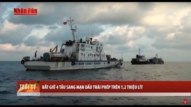 Tin Thời Sự Hôm Nay (11h30 - 24/4/2017): Bắt Giữ 4 Tàu Sang Mạn Dầu Trái Phép Trên 1,2 Triệu Lít