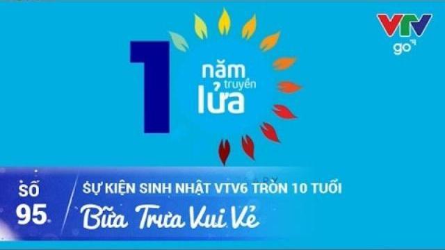 BỮA TRƯA VUI VẺ SỐ 95 | HƯỚNG TỚI SỰ KIỆN SINH NHẬT VTV6 TRÒN 10 TUỔI | 23/04/2017 | VTV GO