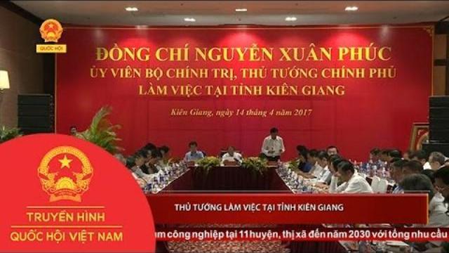 Thời sự - Thủ Tướng Làm Viêc Tại Tỉnh Kiên Giang