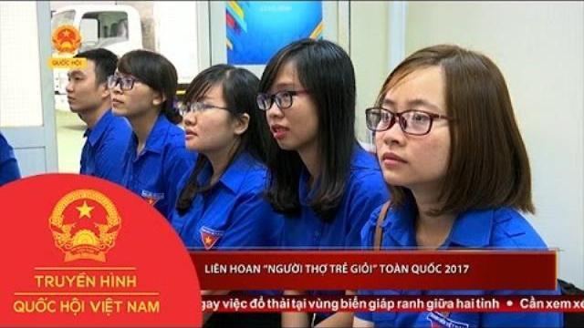 """Nhiều hoạt động nhằm phát huy ý nghĩa của Liên hoan """"Người thợ trẻ giỏi"""" toàn quốc 2017"""