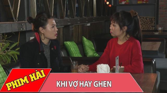 Tiểu phẩm hài 2017 | Khi Vợ Hay Ghen | Phim hài 2017