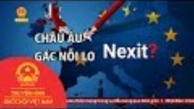 """Thời Sự - Châu Âu Gác Nỗi Lo """"Nexit"""""""