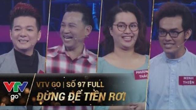 ĐỪNG ĐỂ TIỀN RƠI SỐ 97   FULL   03/05/2017   VTV GO