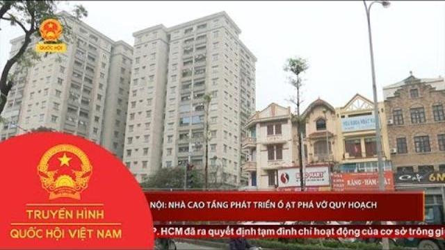 Thời sự - Hà Nội: Nhà cao tầng phát triển ồ ạt phá vỡ quy hoạch