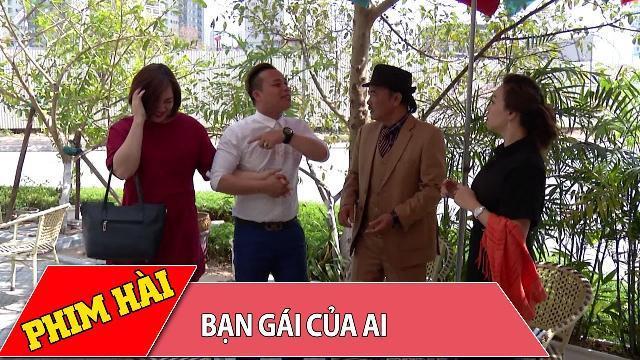 Phim Hài 2017 ► Bạn Gái Của Ai Full HD ► Phim hài Nguyễn Lớp Mới Hay Nhất 2017