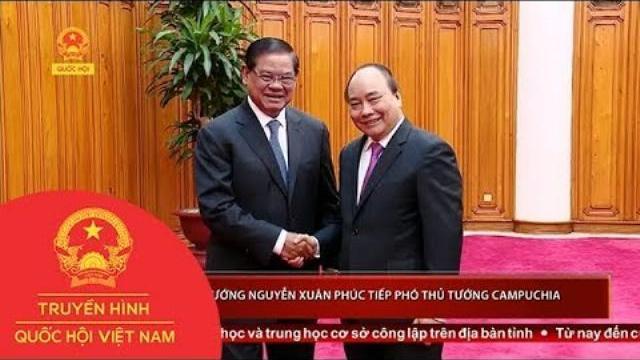 Thủ tướng Nguyễn Xuân Phúc tiếp Phó Thủ tướng Campuchia | Thời Sự | THQHVN