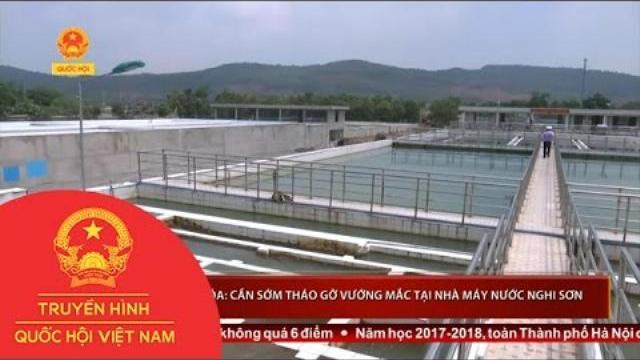 Thanh Hóa: Cần sớm tháo gỡ vướng mắc tại nhà máy nước Nghi Sơn