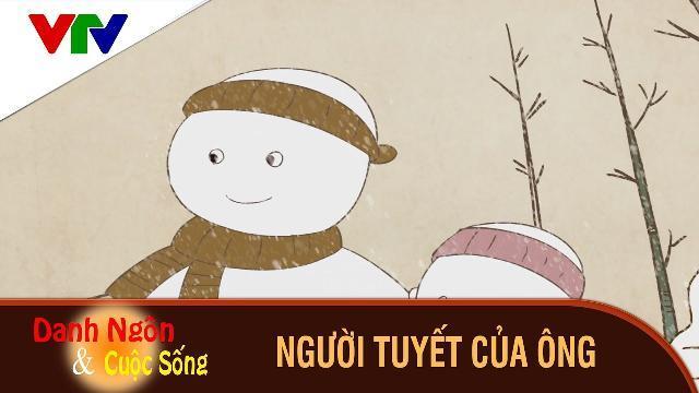 Danh ngôn và cuộc sống | Người tuyết Của Ông | Phim hoạt hình hay và ý nghĩa 2017