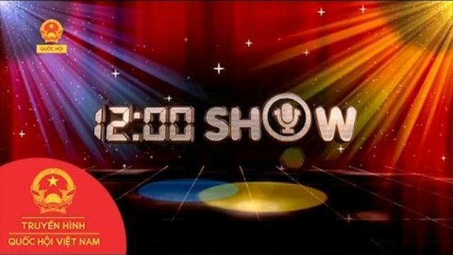 12:00 Show - Ngày 10/5/2017