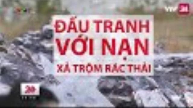 Cuộc chiến chống lại nạn đổ trộm rác thải công nghiệp - Tin Tức VTV24