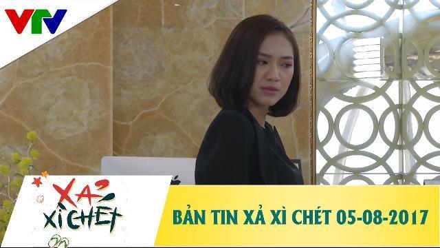 Bản tin Xả Xì Chét ngày 5/08/2017 - Phim hài 2017