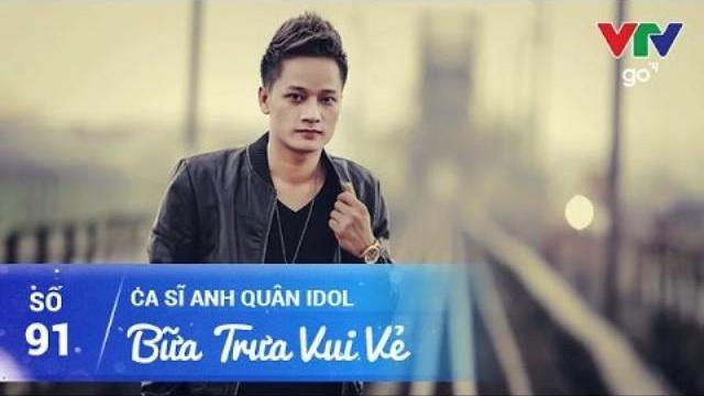 BỮA TRƯA VUI VẺ SỐ 91 | ANH QUÂN IDOL | 19/04/2017 | VTV GO