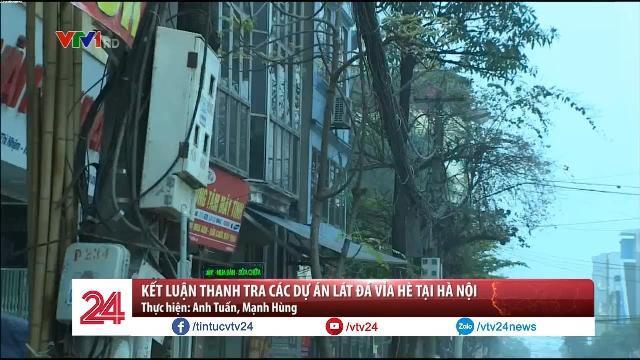 Kết luận thanh tra các dự án lát đá vỉa hè tại Hà Nội - Tin Tức VTV24