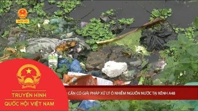 Hà Nam: Cần có giải pháp xử lý ô nhiễm nguồn nước tại Kênh A48 | Ý Kiến Cử Tri | THQHVN