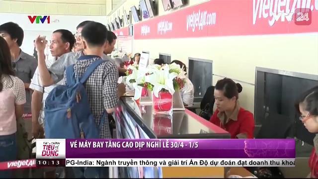 Vé Máy Bay Tăng Cao Dịp Nghỉ Lễ 30/4 - 1/5 - Tin Tức VTV24