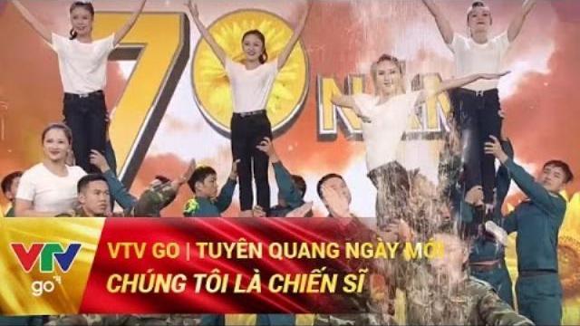 CHÚNG TÔI LÀ CHIẾN SĨ | TUYÊN QUANG NGÀY MỚI | 14/04/2017 | VTV GO