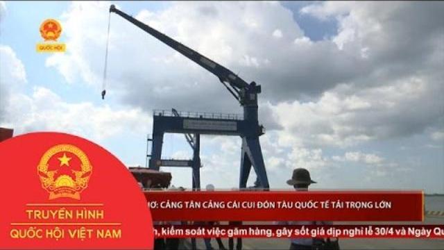 Thời sự - Cần Thơ: Cảng tân Cảng Cái Cui đón tàu quốc tế tải trọng lớn