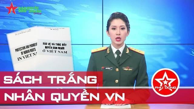 Việt Nam công bố sách trắng về Nhân quyền: Phản động cay cú xuyên tạc