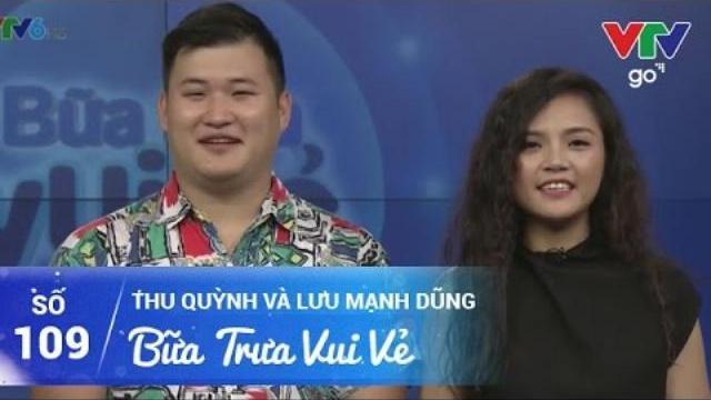 BỮA TRƯA VUI VẺ SỐ 109 | THU QUỲNH VÀ LƯU MẠNH DŨNG | 07/05/2017 | VTV GO