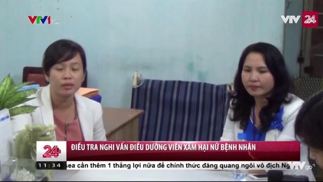 Điều Tra Vụ Nam Điều Dưỡng Nghi Xâm Hại Tình Nữ Bệnh Nhân - Tin Tức VTV24