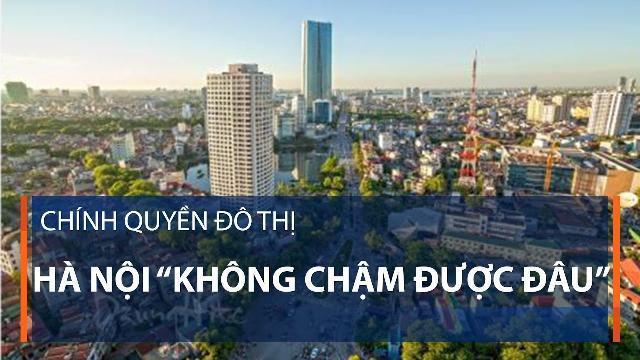 """Chính quyền đô thị: Hà Nội """"không chậm được đâu"""""""