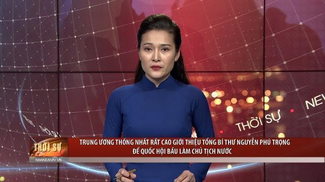 TƯ thống nhất rất cao giới thiệu Tổng Bí thư Nguyễn Phú Trọng để Quốc hội bầu làm Chủ tịch nước
