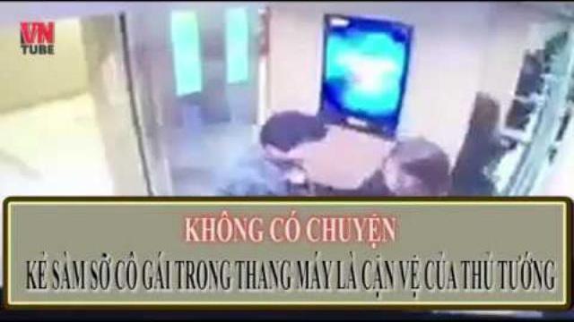 Không có chuyện kẻ sàm sỡ cô gái trong thang máy là cận vệ của Thủ tướng