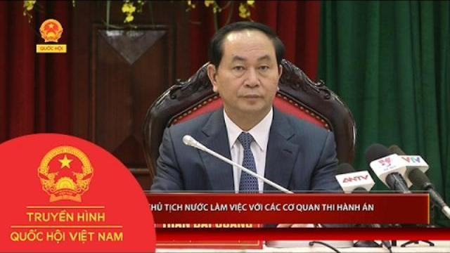 Chủ Tịch nước Trần Đại Quang làm việc với các cơ quan thi hành án