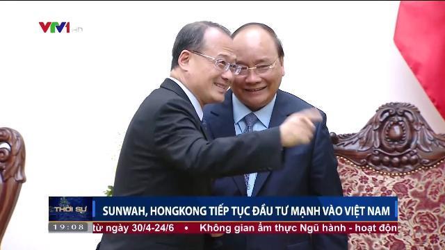 Sunwah, Hong Kong tiếp tục đầu tư mạnh vào Việt Nam