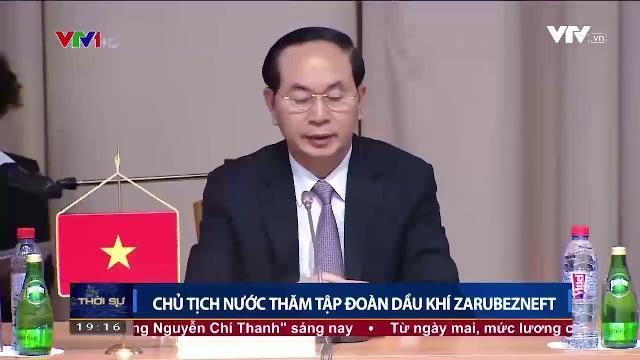 Chủ tịch nước Trần Đại Quang thăm tập đoàn dầu khí Zarubezneft