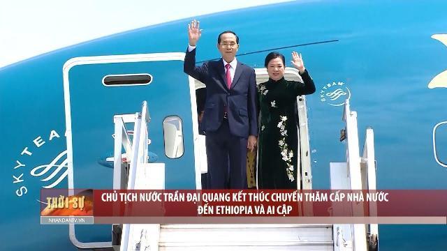 Chủ tịch nước Trần Đại Quang kết thúc chuyến thăm cấp Nhà nước đến Ethiopia và Ai Cập