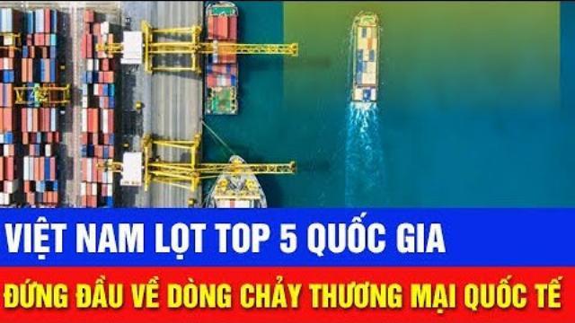 Đại học New York: Việt Nam Lọt Top 5 Quốc Gia Đứng Đầu Về Dòng Chảy Thương Mại Quốc Tế