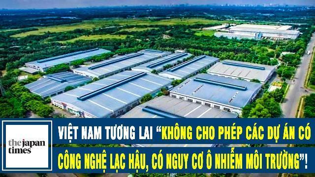 """Japan Times: Việt Nam tương lai """"sẽ không cho phép các dự án có công nghệ lạc hậu, có nguy cơ ô nhiễm môi trường""""!"""