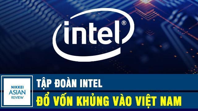 Nikkei Asian Review: Tập đoàn Intel đổ vốn khủng vào Việt Nam