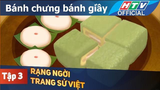 Rạng ngời trang sử Việt | Bánh chưng bánh giầy | Tập 3
