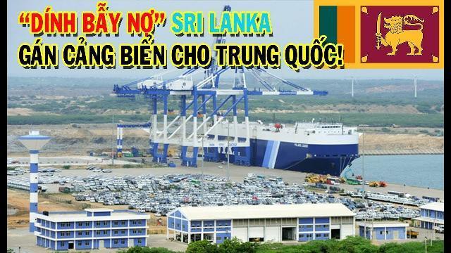 Sập 'bẫy nợ': Sri Lanka buộc phải cho Trung Quốc thuê cảng trong 99 năm